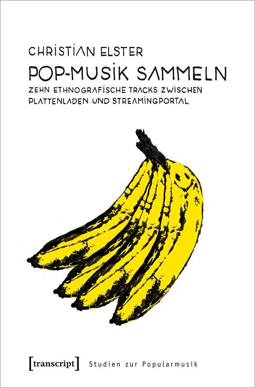 Christian Elster Dissertation Pop-Musik sammeln Zehn ethnografische Tracks zwischen Plattenladen und Streamingportal