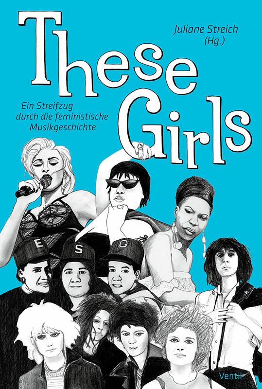 These Girls - Ein Streifzug durch die feministische Musikgeschichte vom Ventil Verlag