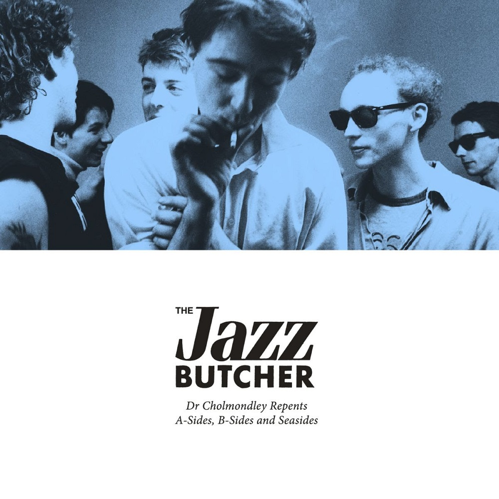 The Jazz Butcher - Dr Cholmondley Repents: A-Sides, B-Sides and Seasides Cover